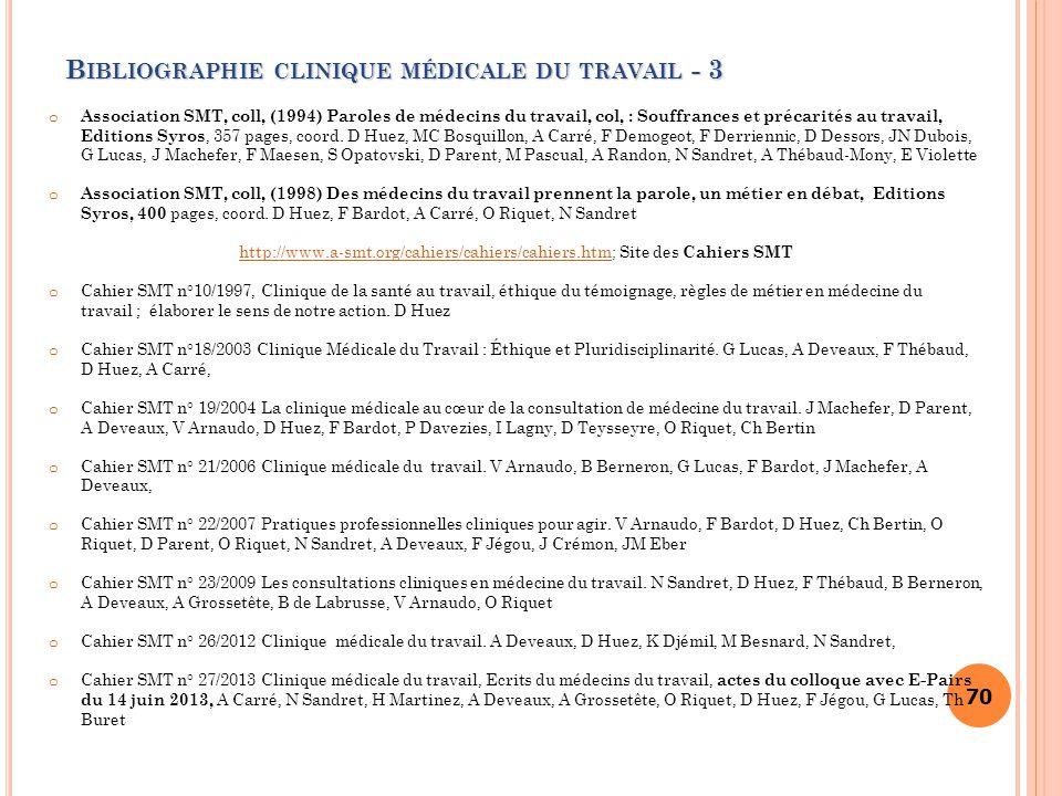 70 B IBLIOGRAPHIE CLINIQUE MÉDICALE DU TRAVAIL - 3 o Association SMT, coll, (1994) Paroles de médecins du travail, col, : Souffrances et précarités au
