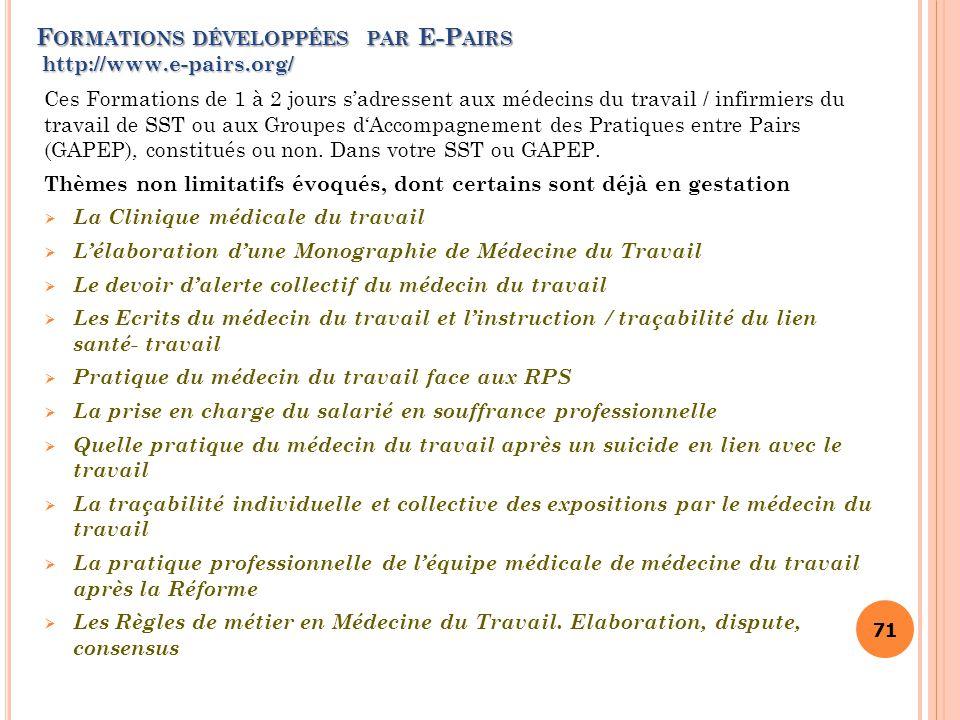 71 F ORMATIONS DÉVELOPPÉES PAR E-P AIRS http://www.e-pairs.org/ Ces Formations de 1 à 2 jours s'adressent aux médecins du travail / infirmiers du trav