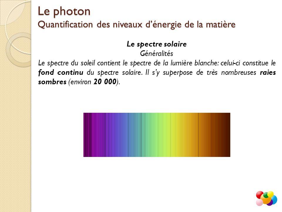 Généralités Le spectre du soleil contient le spectre de la lumière blanche: celui-ci constitue le fond continu du spectre solaire.
