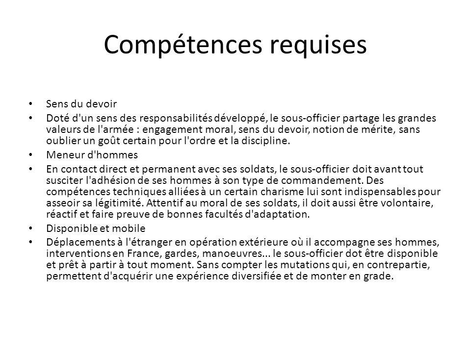 Compétences requises Sens du devoir Doté d'un sens des responsabilités développé, le sous-officier partage les grandes valeurs de l'armée : engagement