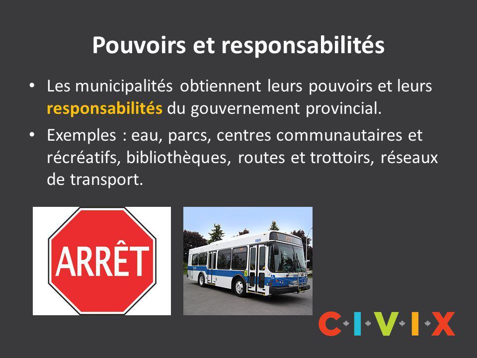 Pouvoirs et responsabilités Les municipalités obtiennent leurs pouvoirs et leurs responsabilités du gouvernement provincial.