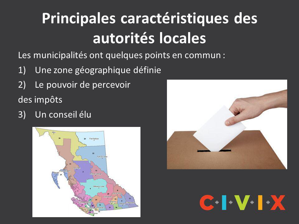 Principales caractéristiques des autorités locales Les municipalités ont quelques points en commun : 1)Une zone géographique définie 2)Le pouvoir de percevoir des impôts 3) Un conseil élu