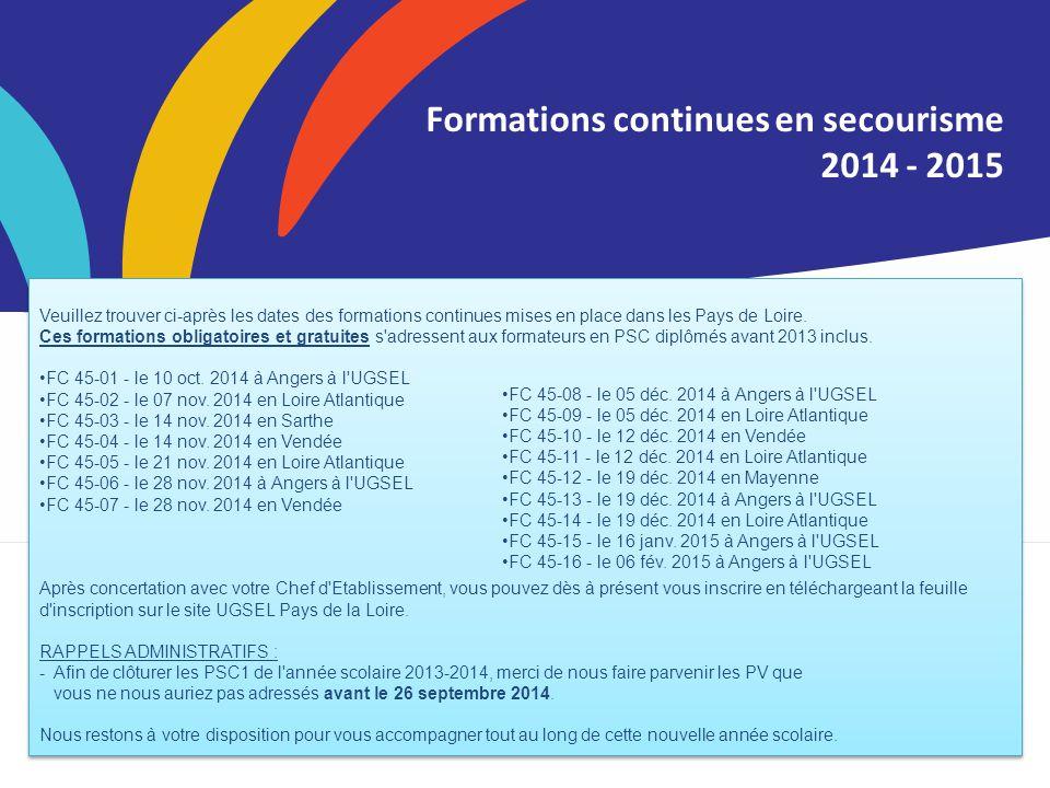 Titre de la Formations continues en secourisme 2014 - 2015 Veuillez trouver ci-après les dates des formations continues mises en place dans les Pays de Loire.