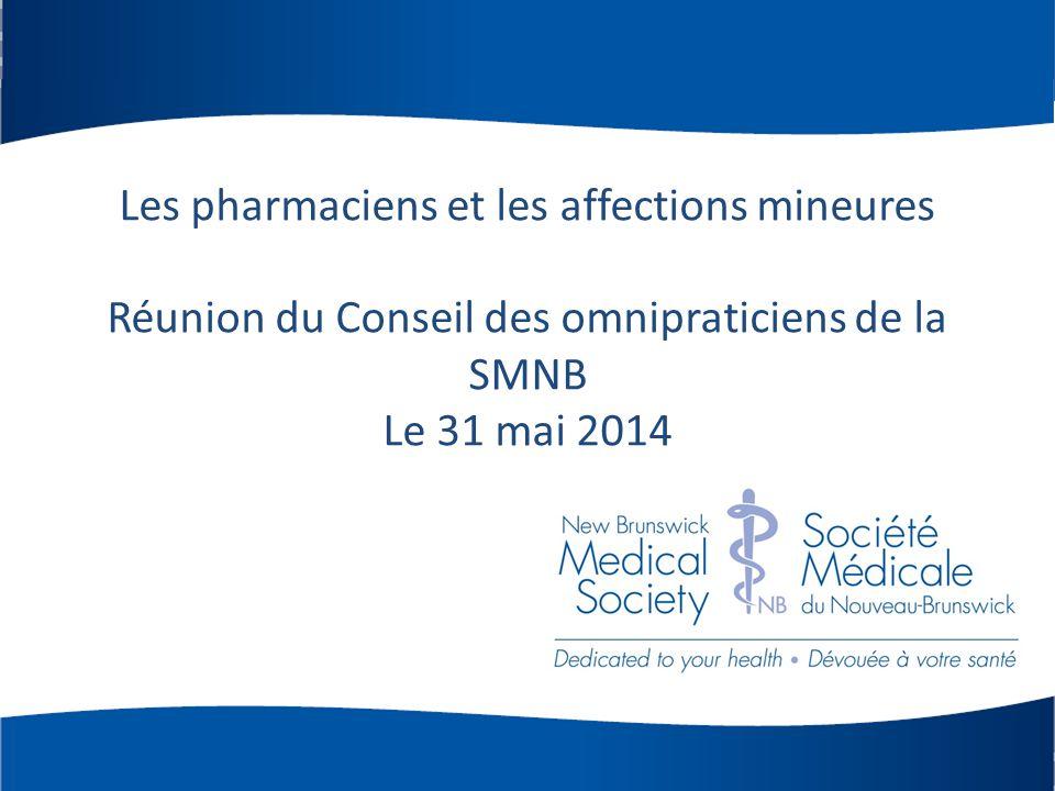 Les pharmaciens et les affections mineures Réunion du Conseil des omnipraticiens de la SMNB Le 31 mai 2014