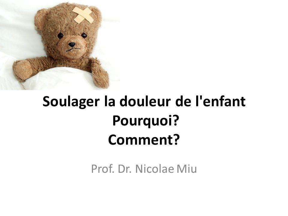 Soulager la douleur de l'enfant Pourquoi? Comment? Prof. Dr. Nicolae Miu