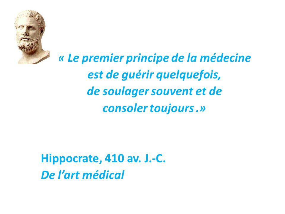 « Le premier principe de la médecine est de guérir quelquefois, de soulager souvent et de consoler toujours.» Hippocrate, 410 av. J.-C. De l'art médic