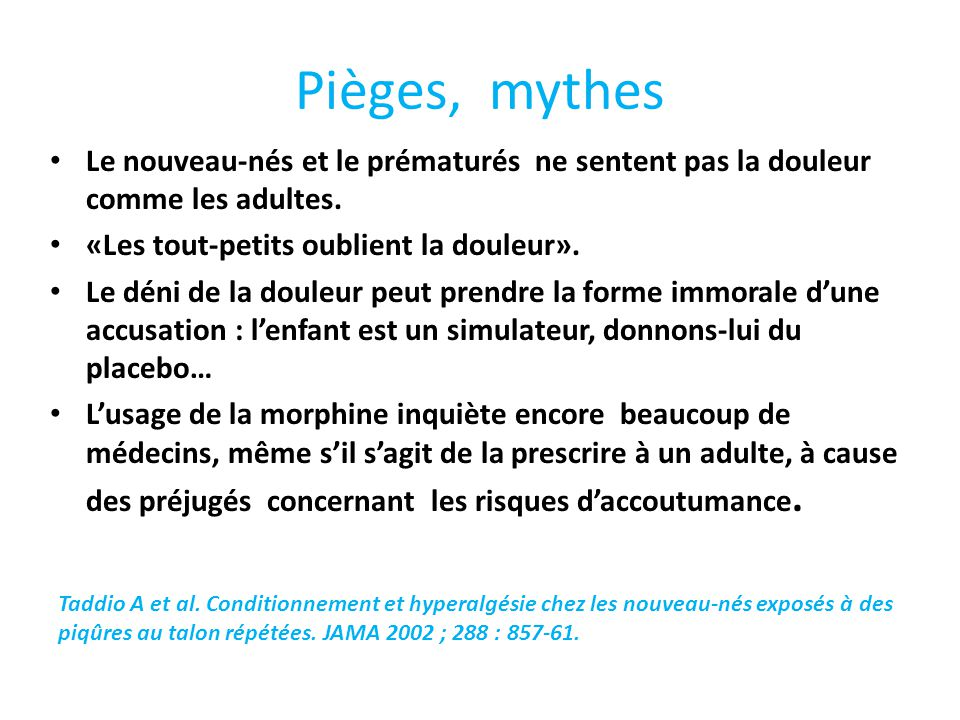 Pièges, mythes Le nouveau-nés et le prématurés ne sentent pas la douleur comme les adultes. «Les tout-petits oublient la douleur». Le déni de la doule