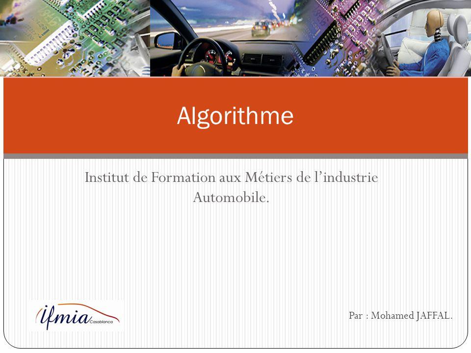 Institut de Formation aux Métiers de l'industrie Automobile. Algorithme Par : Mohamed JAFFAL.