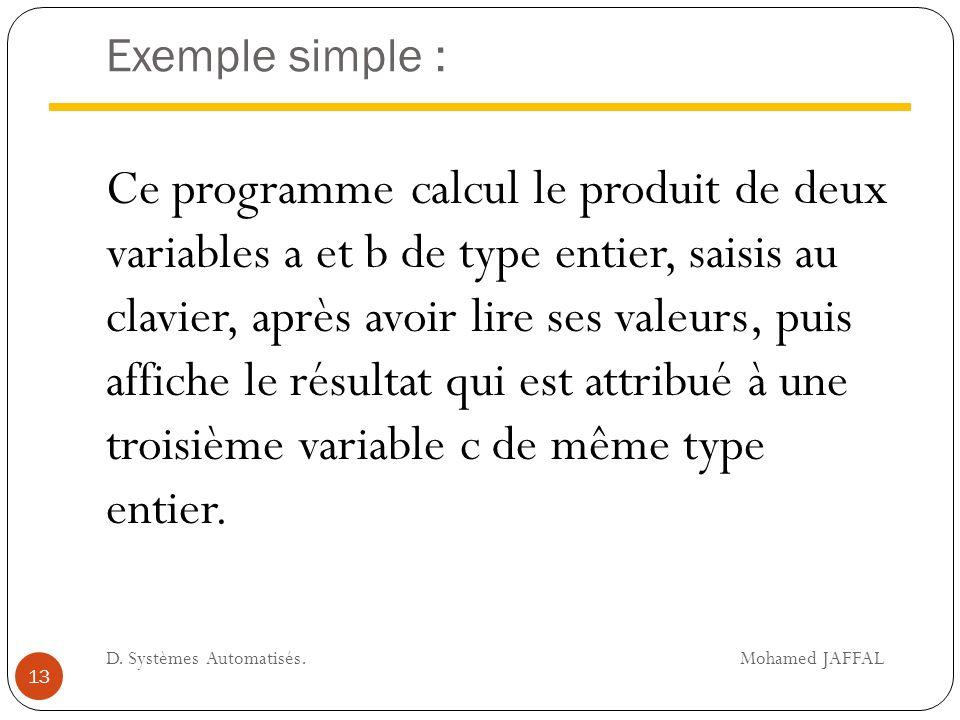 Exemple simple : Ce programme calcul le produit de deux variables a et b de type entier, saisis au clavier, après avoir lire ses valeurs, puis affiche