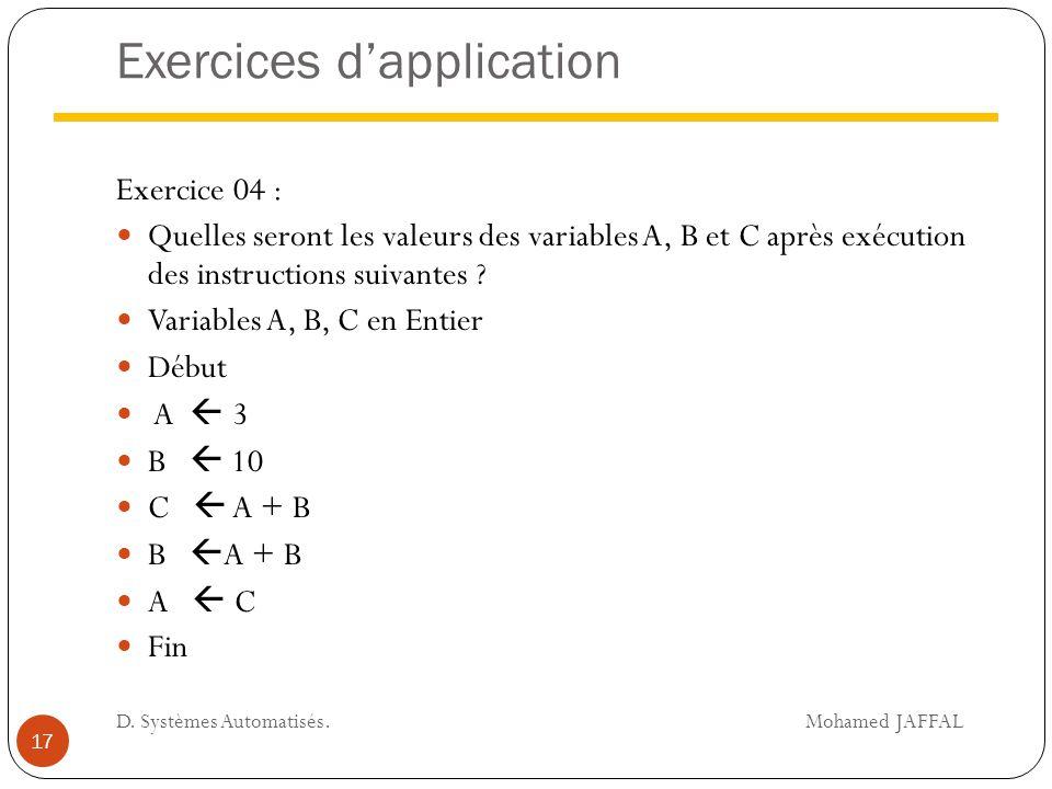 Exercices d'application Exercice 04 : Quelles seront les valeurs des variables A, B et C après exécution des instructions suivantes ? Variables A, B,