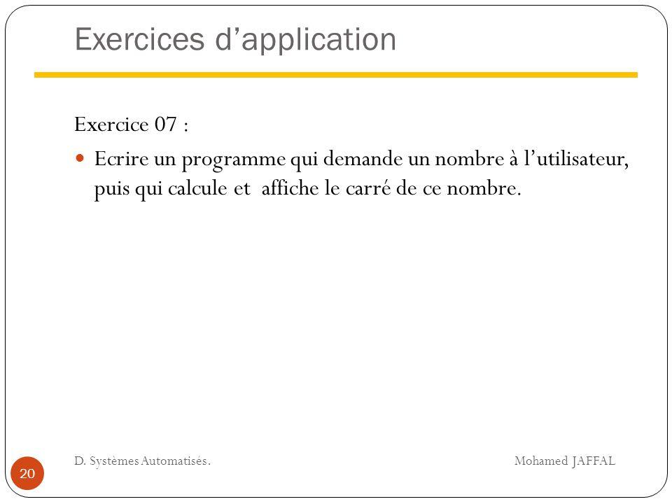 Exercices d'application Exercice 07 : Ecrire un programme qui demande un nombre à l'utilisateur, puis qui calcule et affiche le carré de ce nombre. 20