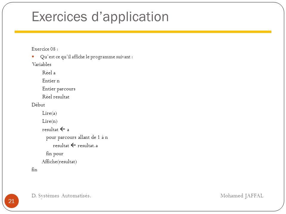Exercices d'application Exercice 08 : Qu'est ce qu'il affiche le programme suivant : Variables Réel a Entier n Entier parcours Réel resultat Début Lir