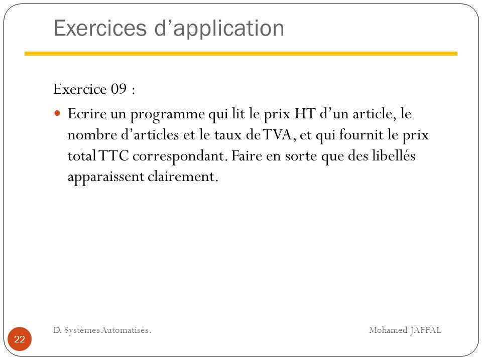 Exercices d'application Exercice 09 : Ecrire un programme qui lit le prix HT d'un article, le nombre d'articles et le taux de TVA, et qui fournit le p