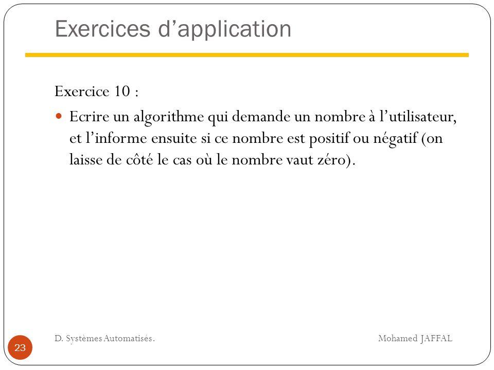 Exercices d'application Exercice 10 : Ecrire un algorithme qui demande un nombre à l'utilisateur, et l'informe ensuite si ce nombre est positif ou nég