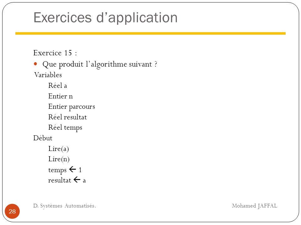 Exercices d'application Exercice 15 : Que produit l'algorithme suivant ? Variables Réel a Entier n Entier parcours Réel resultat Réel temps Début Lire