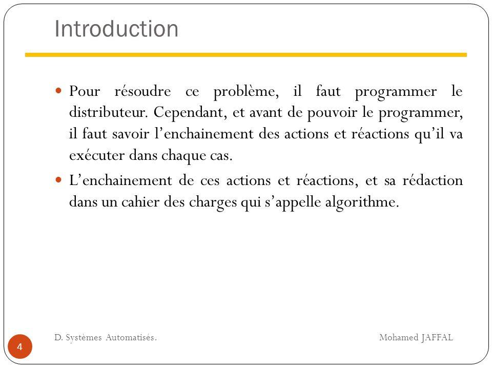 Introduction Pour résoudre ce problème, il faut programmer le distributeur. Cependant, et avant de pouvoir le programmer, il faut savoir l'enchainemen