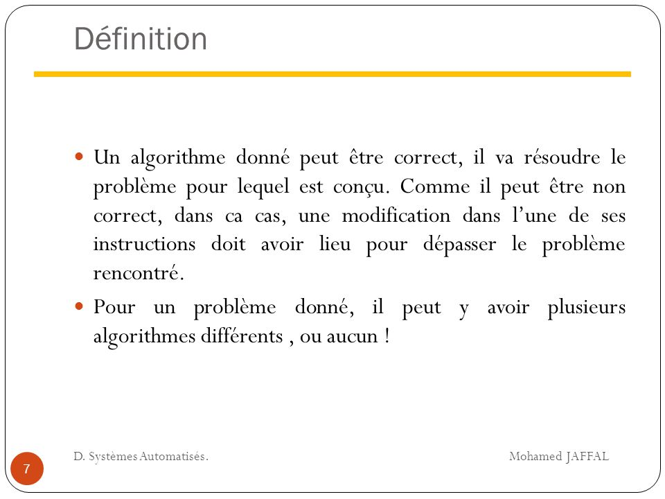 Définition Un algorithme donné peut être correct, il va résoudre le problème pour lequel est conçu. Comme il peut être non correct, dans ca cas, une m