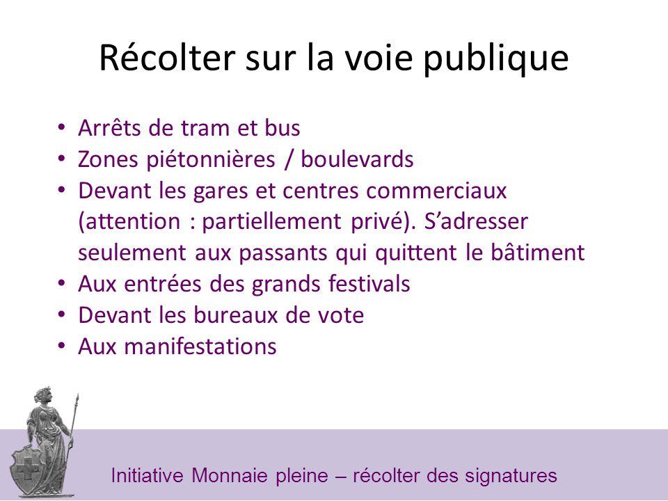 Récolter sur la voie publique Arrêts de tram et bus Zones piétonnières / boulevards Devant les gares et centres commerciaux (attention : partiellement privé).