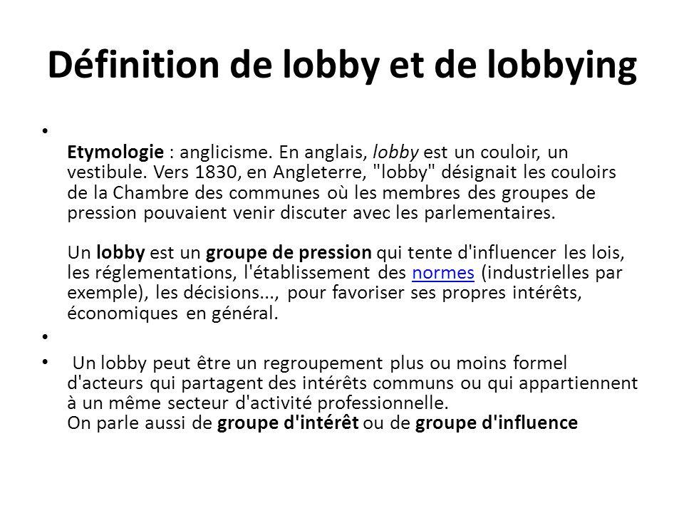 Le lobbying désigne la pratique de ces pressions et de ces influences qui s exercent sur des hommes politiques, sur des pouvoirs publics et, plus largement, sur des décideurs.