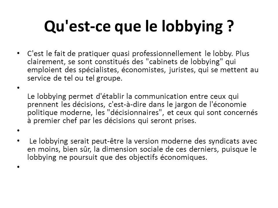 Pratiquer le lobbying est une véritable profession qui exige des qualités de communication et des compétences techniques, c est sans doute pour cela que s est créé un nouveau mot, lui aussi directement calqué de l anglais, le mot lobbyiste pour désigner ces nouveaux techniciens de l économie politique.