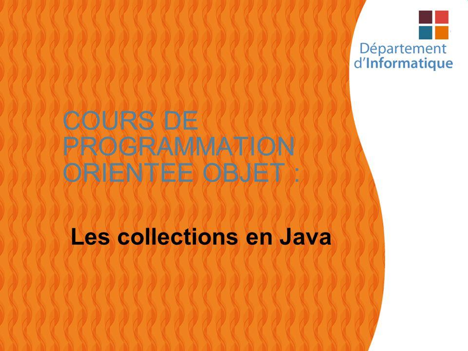1 COURS DE PROGRAMMATION ORIENTEE OBJET : Les collections en Java