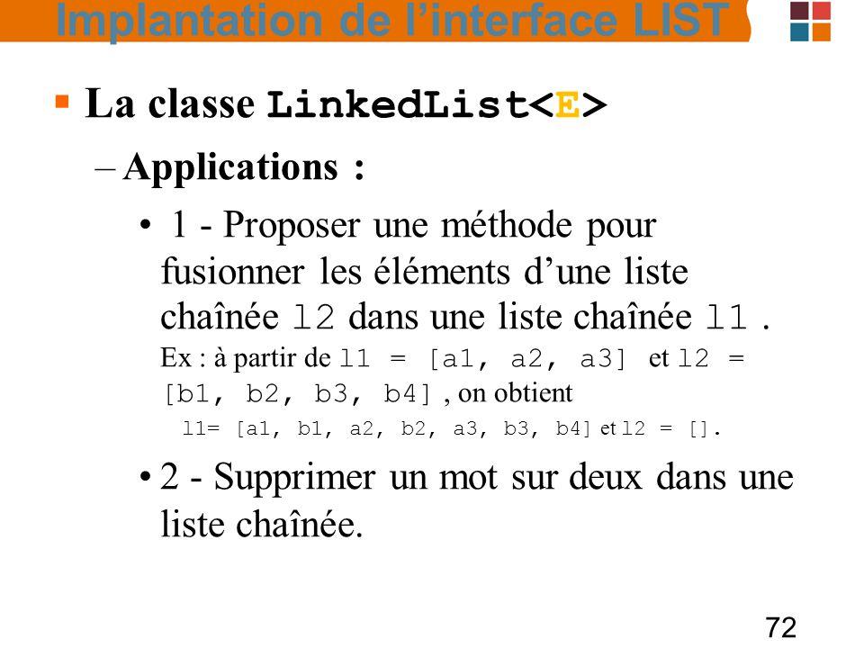 72  La classe LinkedList –Applications : 1 - Proposer une méthode pour fusionner les éléments d'une liste chaînée l2 dans une liste chaînée l1.