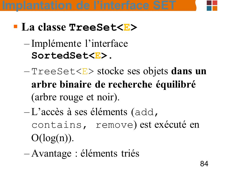 84  La classe TreeSet –Implémente l'interface SortedSet.