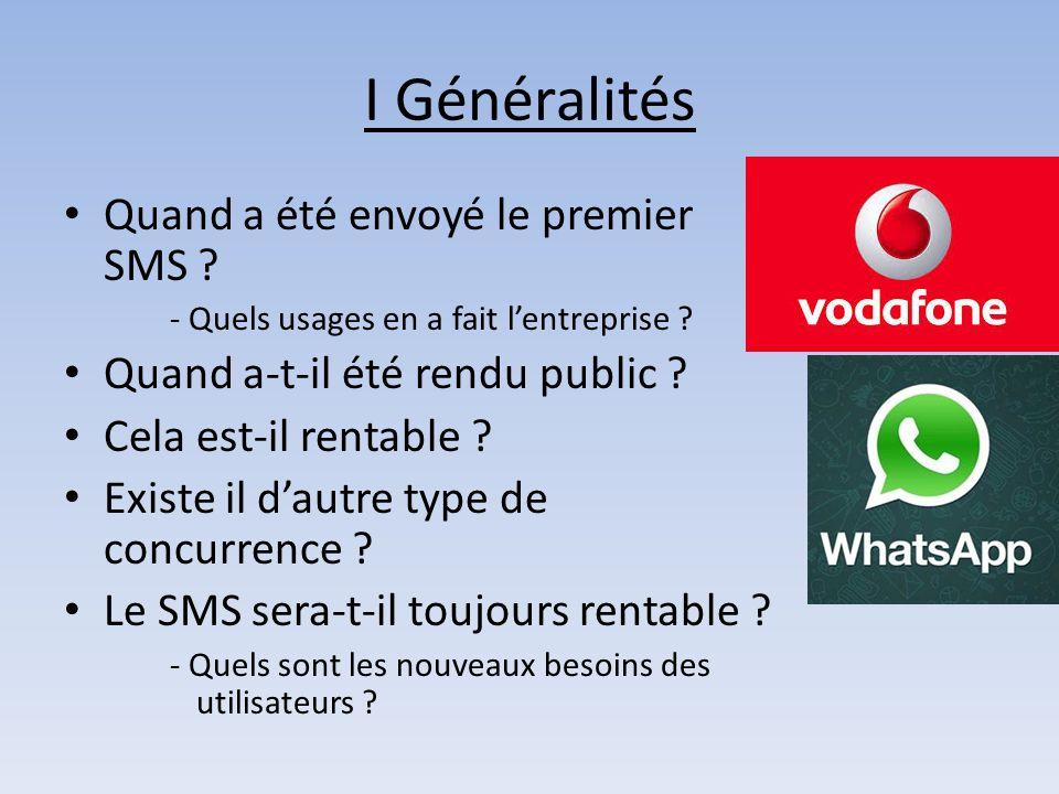 I Généralités Quand a été envoyé le premier SMS ? - Quels usages en a fait l'entreprise ? Quand a-t-il été rendu public ? Cela est-il rentable ? Exist