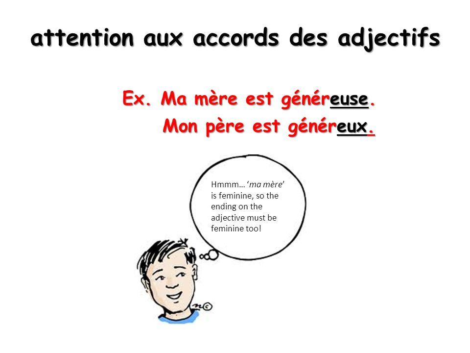 le placement de l'adjectif Placement before the noun: certain adjectives are placed before the noun, some which you can memorize with the acronym BAGS : Placement before the noun: certain adjectives are placed before the noun, some which you can memorize with the acronym BAGS : Beauty (beau, bel(le), jolie…) Beauty (beau, bel(le), jolie…) Age (jeune, vieux/vieille, nouveau/elle, ancien(ne)… Age (jeune, vieux/vieille, nouveau/elle, ancien(ne)… Good and bad (bon(ne), mauvais(e), méchant(e),… Good and bad (bon(ne), mauvais(e), méchant(e),… Size (petit(e), grand(e), court(e), long(ue)… Size (petit(e), grand(e), court(e), long(ue)…