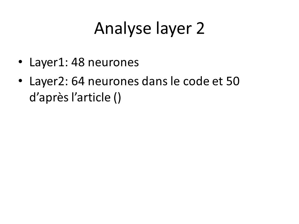 Analyse layer 2 Layer1: 48 neurones Layer2: 64 neurones dans le code et 50 d'après l'article ()