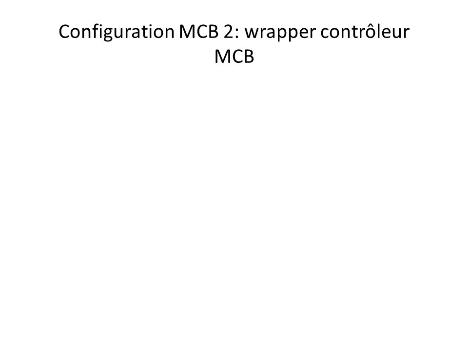 Configuration MCB 2: wrapper contrôleur MCB