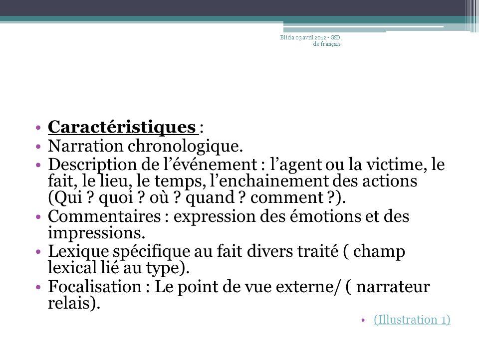 Caractéristiques : Narration chronologique. Description de l'événement : l'agent ou la victime, le fait, le lieu, le temps, l'enchainement des actions