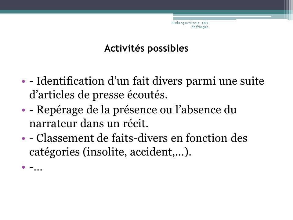 Activités possibles - Identification d'un fait divers parmi une suite d'articles de presse écoutés. - Repérage de la présence ou l'absence du narrateu