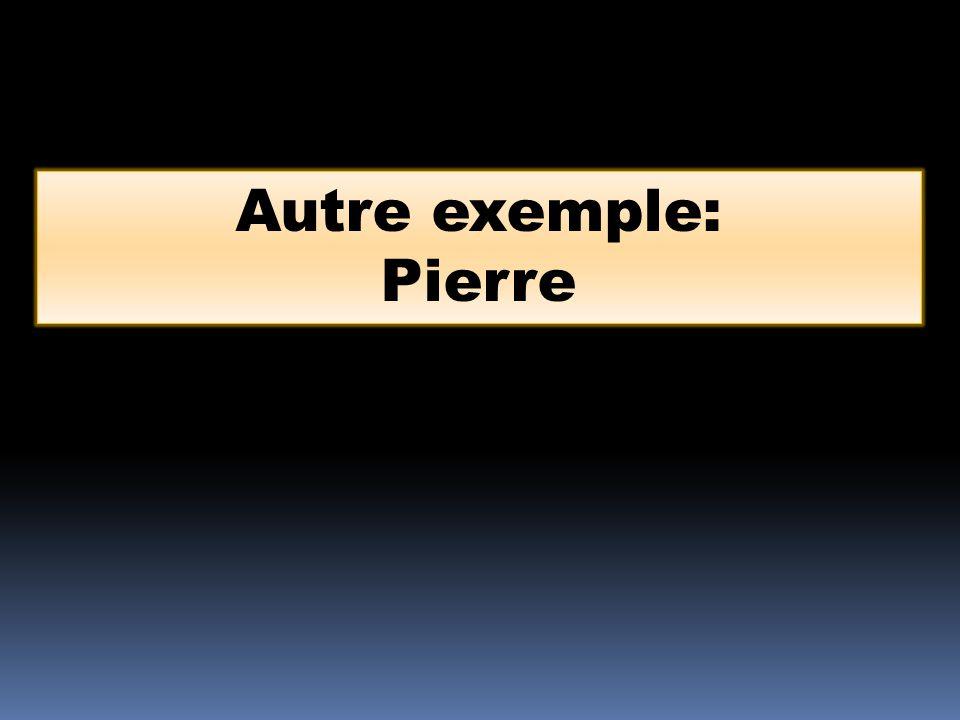 Autre exemple: Pierre