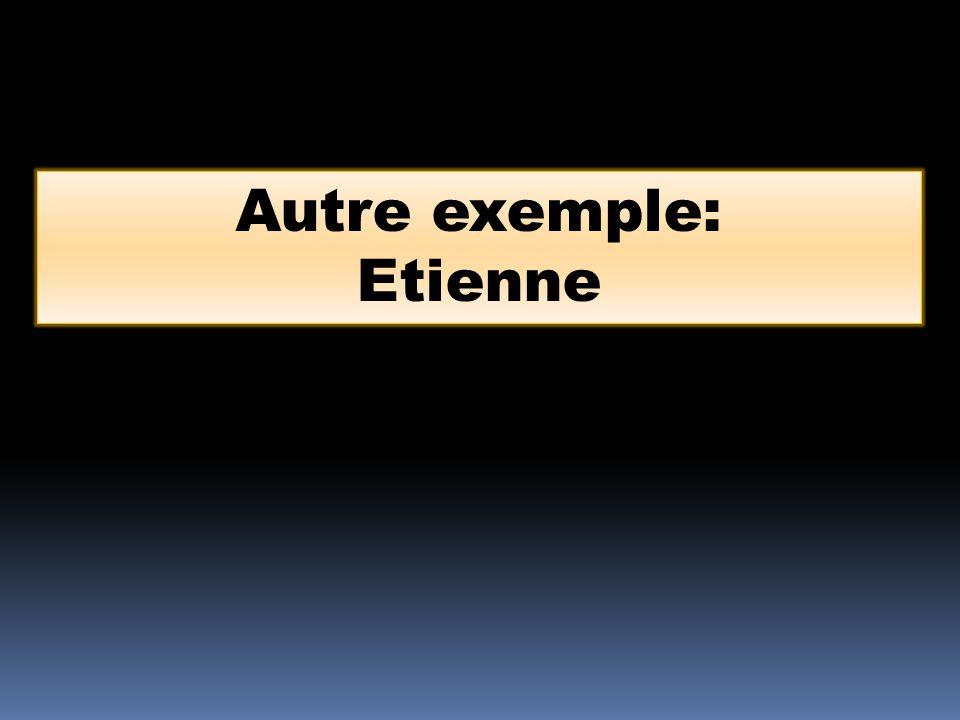 Autre exemple: Etienne