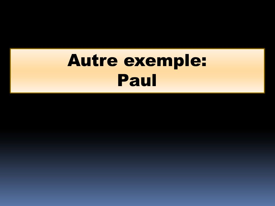 Autre exemple: Paul