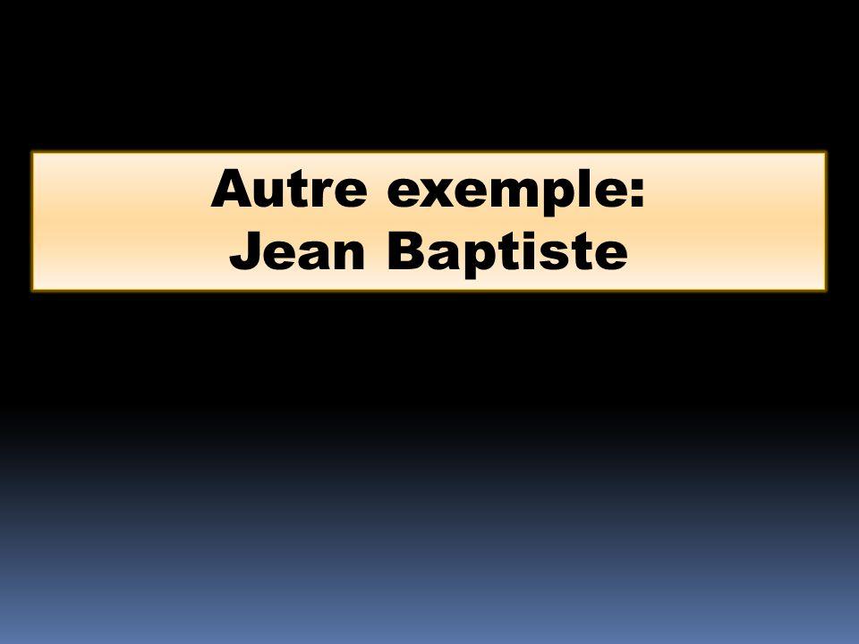 Autre exemple: Jean Baptiste