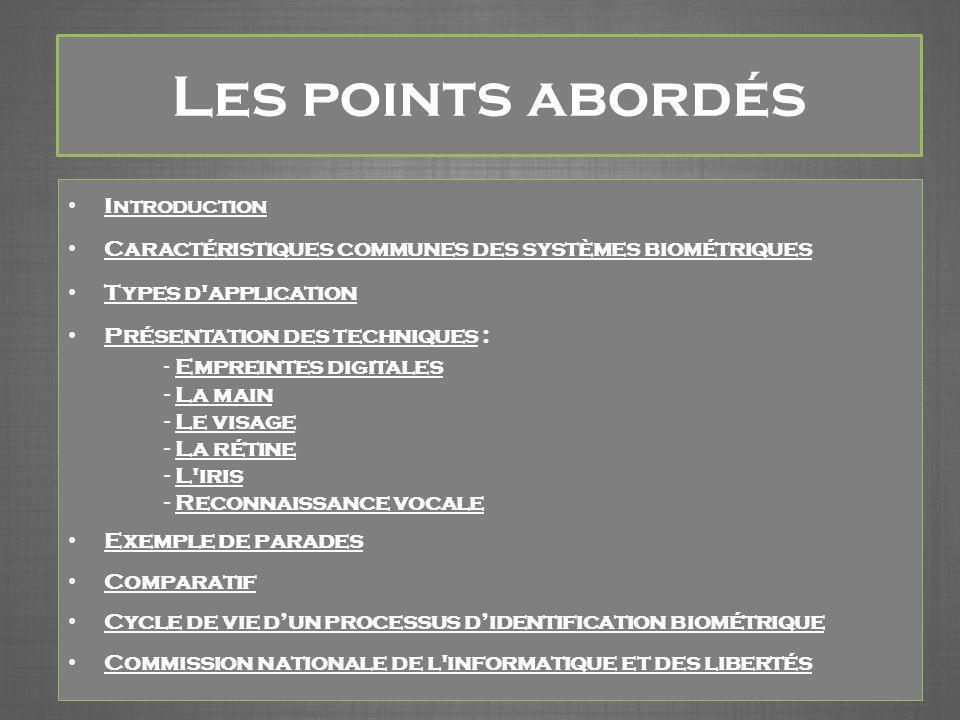 Les points abordés I NTRODUCTION I NTRODUCTION Caractéristiques communes des systèmes biométriques Types d'application Présentation des techniques : P