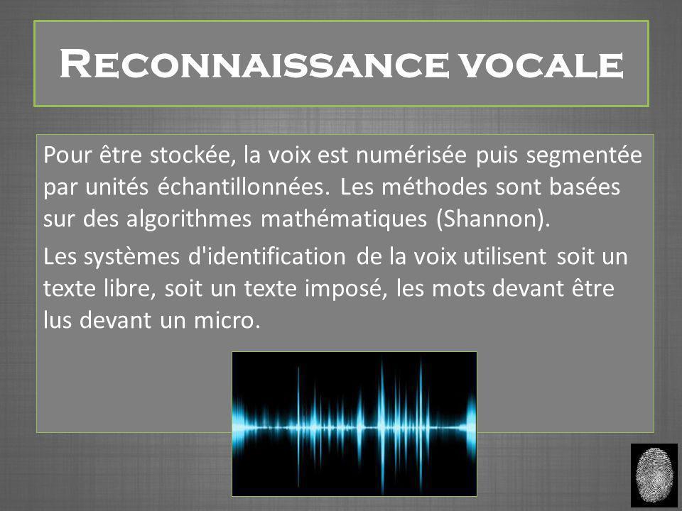 Reconnaissance vocale Pour être stockée, la voix est numérisée puis segmentée par unités échantillonnées. Les méthodes sont basées sur des algorithmes