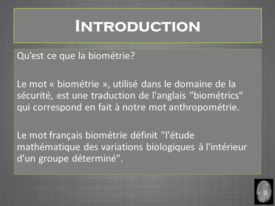 Introduction Qu'est ce que la biométrie? Le mot « biométrie », utilisé dans le domaine de la sécurité, est une traduction de l'anglais