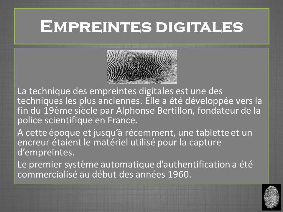 Empreintes digitales La technique des empreintes digitales est une des techniques les plus anciennes. Elle a été développée vers la fin du 19ème siècl