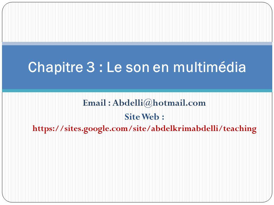 Email : Abdelli@hotmail.com Site Web : https://sites.google.com/site/abdelkrimabdelli/teaching Chapitre 3 : Le son en multimédia