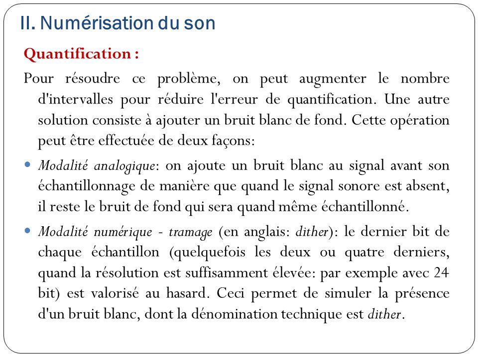 II. Numérisation du son Quantification : Pour résoudre ce problème, on peut augmenter le nombre d'intervalles pour réduire l'erreur de quantification.