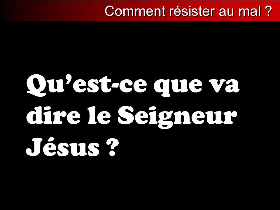 Qu'est-ce que va dire le Seigneur Jésus ? Comment résister au mal ?