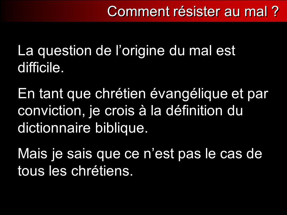 La question de l'origine du mal est difficile. En tant que chrétien évangélique et par conviction, je crois à la définition du dictionnaire biblique.