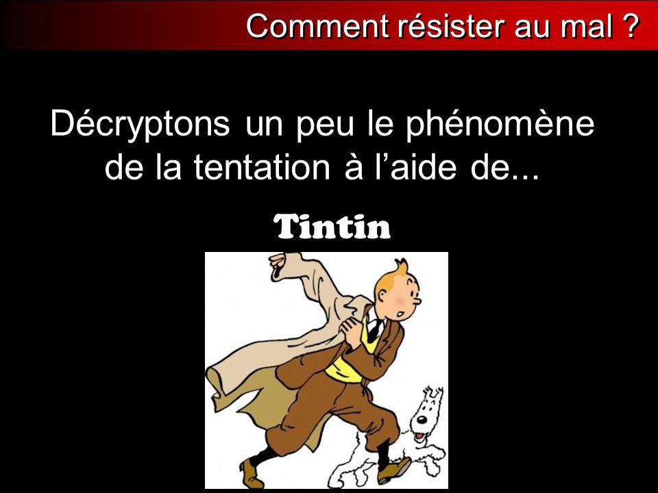 Comment résister au mal ? Décryptons un peu le phénomène de la tentation à l'aide de... Comment résister au mal ? Tintin