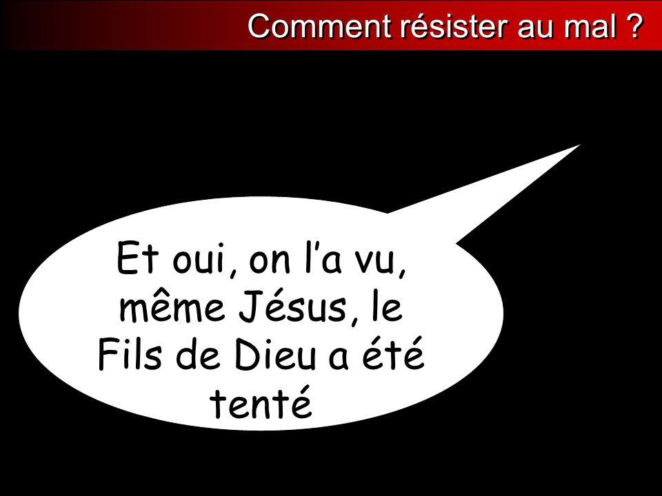Et oui, on l'a vu, même Jésus, le Fils de Dieu a été tenté Comment résister au mal ?