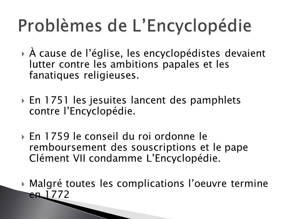  À cause de l'église, les encyclopédistes devaient lutter contre les ambitions papales et les fanatiques religieuses.  En 1751 les jesuites lancent