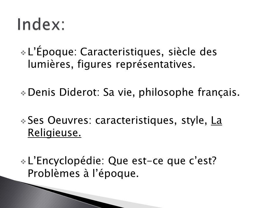  L'Époque: Caracteristiques, siècle des lumières, figures représentatives.  Denis Diderot: Sa vie, philosophe français.  Ses Oeuvres: caracteristiq