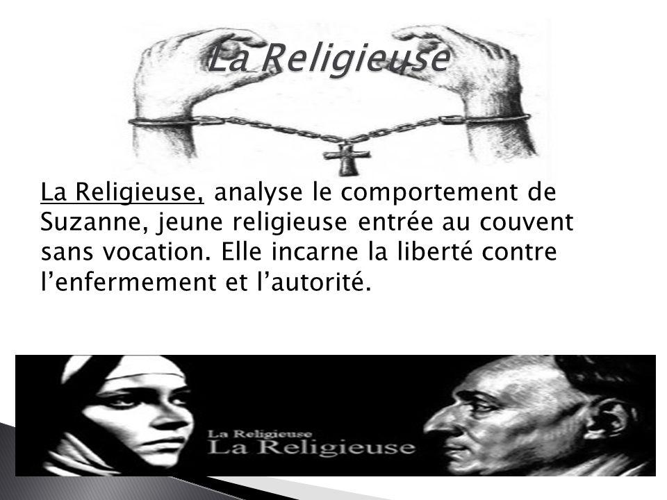 La Religieuse, analyse le comportement de Suzanne, jeune religieuse entrée au couvent sans vocation. Elle incarne la liberté contre l'enfermement et l